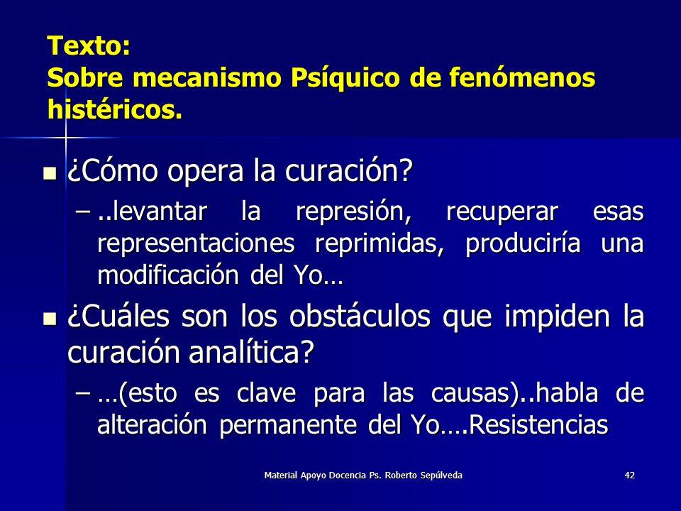 Material Apoyo Docencia Ps. Roberto Sepúlveda42 Texto: Sobre mecanismo Psíquico de fenómenos histéricos. ¿Cómo opera la curación? ¿Cómo opera la curac
