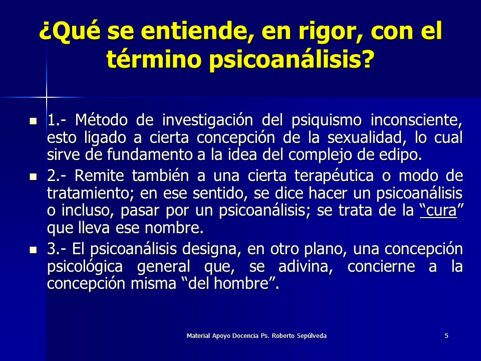 Material Apoyo Docencia Ps. Roberto Sepúlveda5 ¿Qué se entiende, en rigor, con el término psicoanálisis? 1.- Método de investigación del psiquismo inc