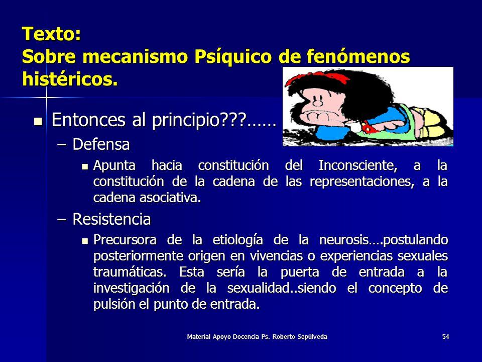 Material Apoyo Docencia Ps. Roberto Sepúlveda54 Texto: Sobre mecanismo Psíquico de fenómenos histéricos. Entonces al principio???…… Entonces al princi