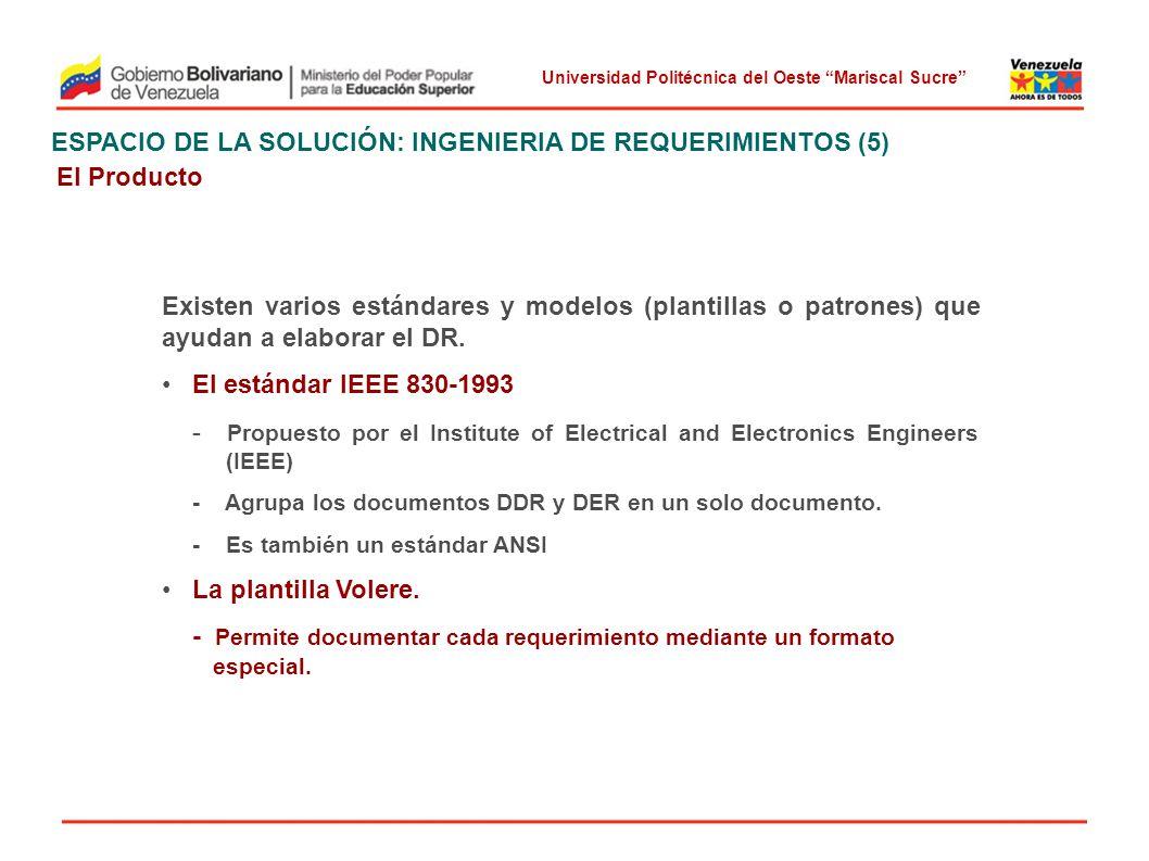 Universidad Politécnica del Oeste Mariscal Sucre ESPACIO DE LA SOLUCIÓN: INGENIERIA DE REQUERIMIENTOS (5) El Producto Existen varios estándares y mode