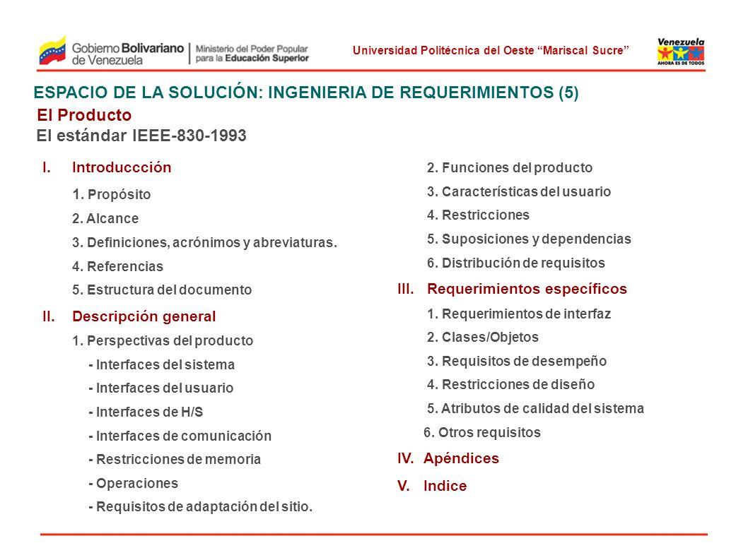 Universidad Politécnica del Oeste Mariscal Sucre ESPACIO DE LA SOLUCIÓN: INGENIERIA DE REQUERIMIENTOS (5) El Producto El estándar IEEE-830-1993 I.Intr
