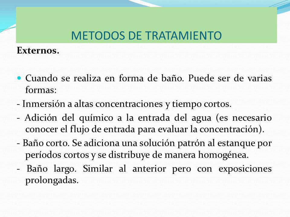METODOS DE TRATAMIENTO Externos.Cuando se realiza en forma de baño.