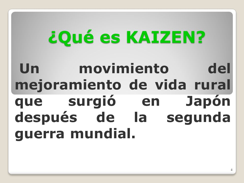 ¿Qué es KAIZEN? Un movimiento del mejoramiento de vida rural que surgió en Japón después de la segunda guerra mundial. 4