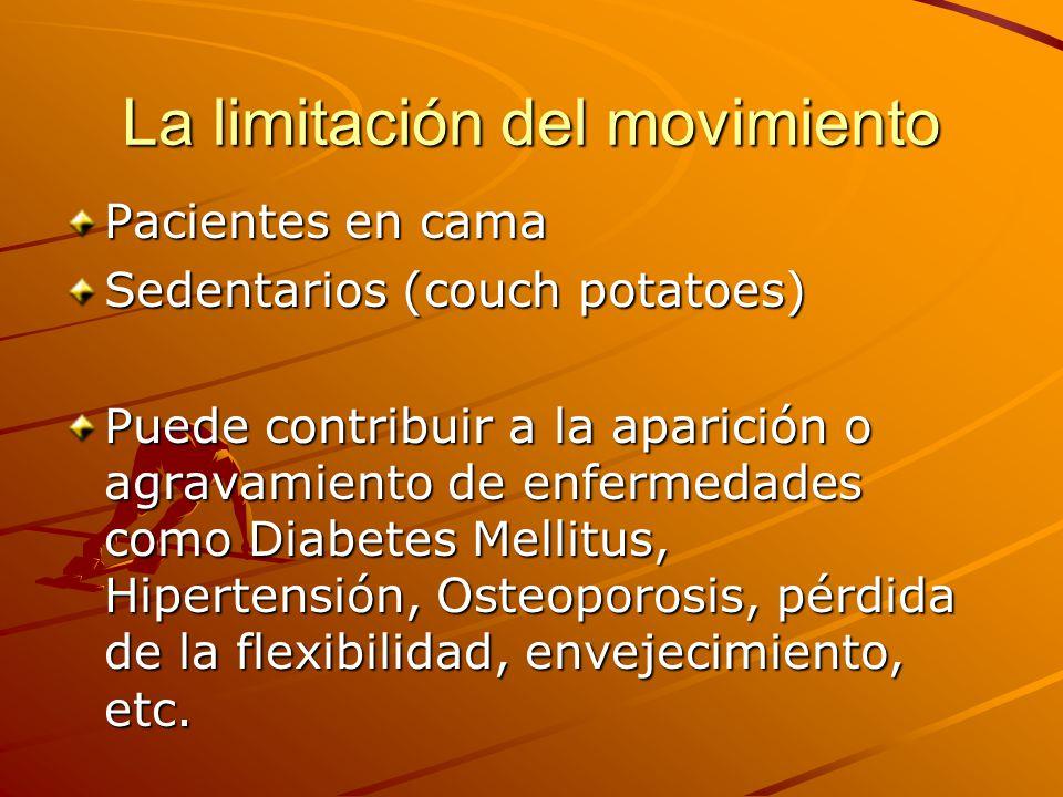La limitación del movimiento Pacientes en cama Sedentarios (couch potatoes) Puede contribuir a la aparición o agravamiento de enfermedades como Diabet
