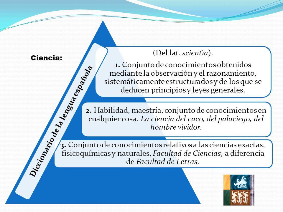 (Del lat. scientĭa). 1. Conjunto de conocimientos obtenidos mediante la observación y el razonamiento, sistemáticamente estructurados y de los que se