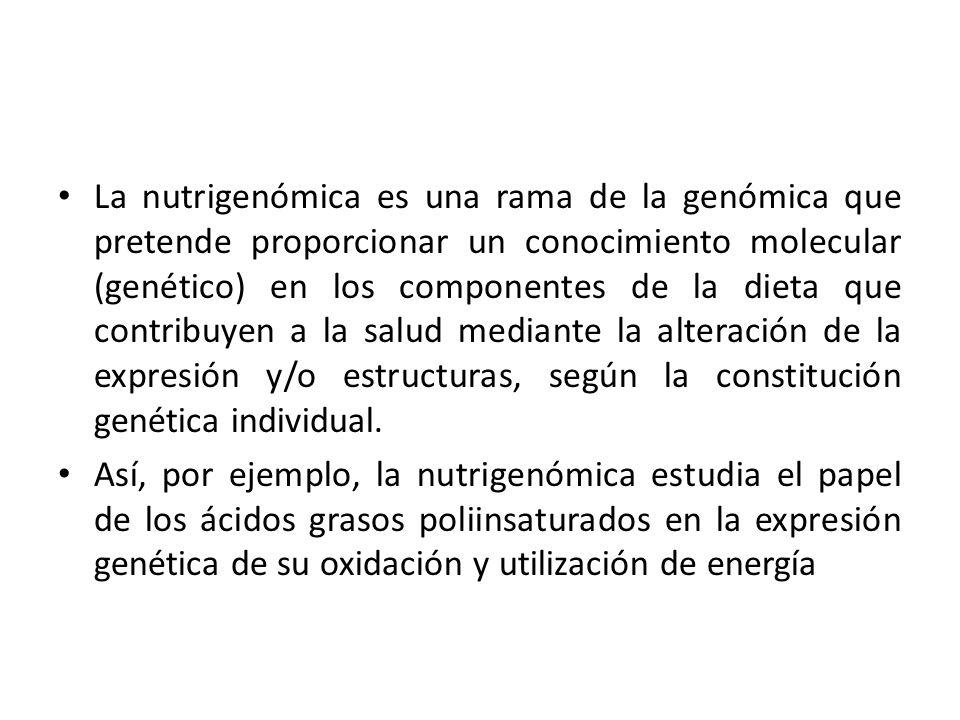 La nutrigenómica es una rama de la genómica que pretende proporcionar un conocimiento molecular (genético) en los componentes de la dieta que contribu