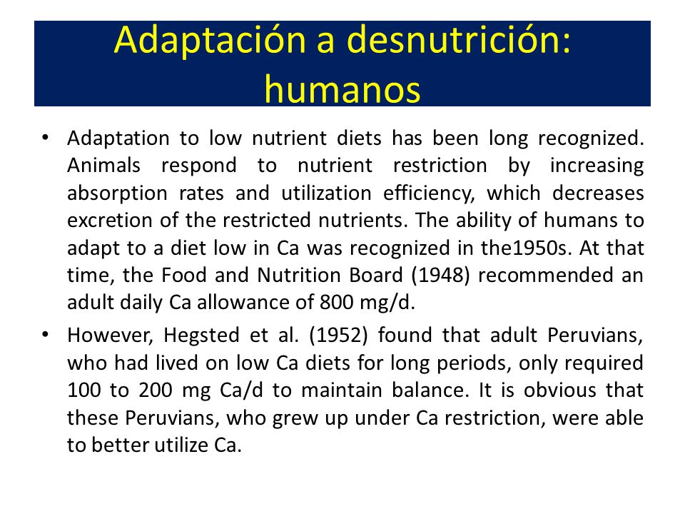 Adaptación a desnutrición: humanos Adaptation to low nutrient diets has been long recognized. Animals respond to nutrient restriction by increasing ab