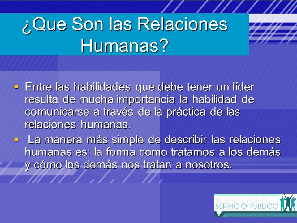 Entre las habilidades que debe tener un líder resulta de mucha importancia la habilidad de comunicarse a través de la práctica de las relaciones humanas.
