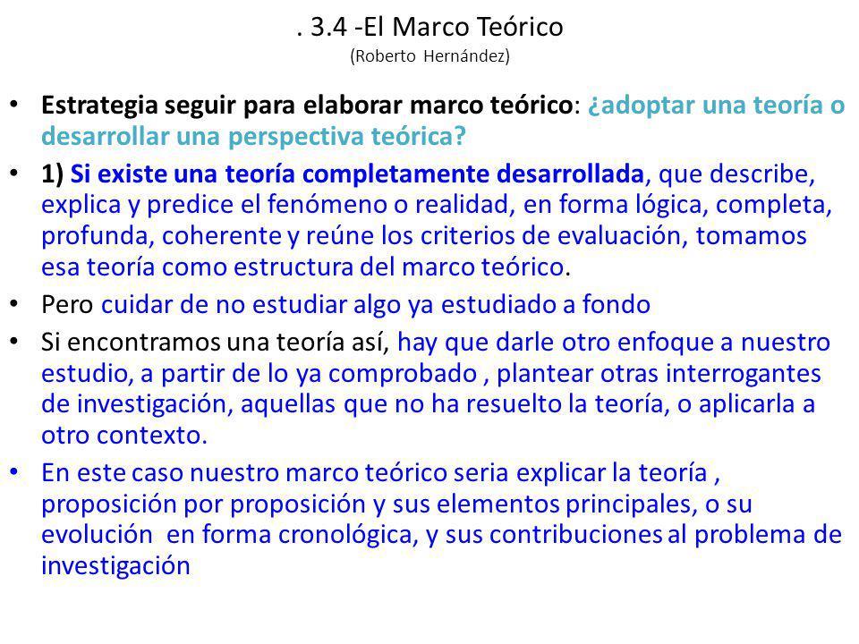 3.4 -El Marco Teórico (Roberto Hernández) Estrategia seguir para elaborar marco teórico: ¿adoptar una teoría o desarrollar una perspectiva teórica.