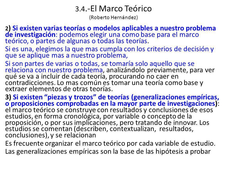 3.4.-El Marco Teórico (Roberto Hernández) 2 ) Si existen varias teorías o modelos aplicables a nuestro problema de investigación: podemos elegir una como base para el marco teórico, o partes de algunas o todas las teorías.