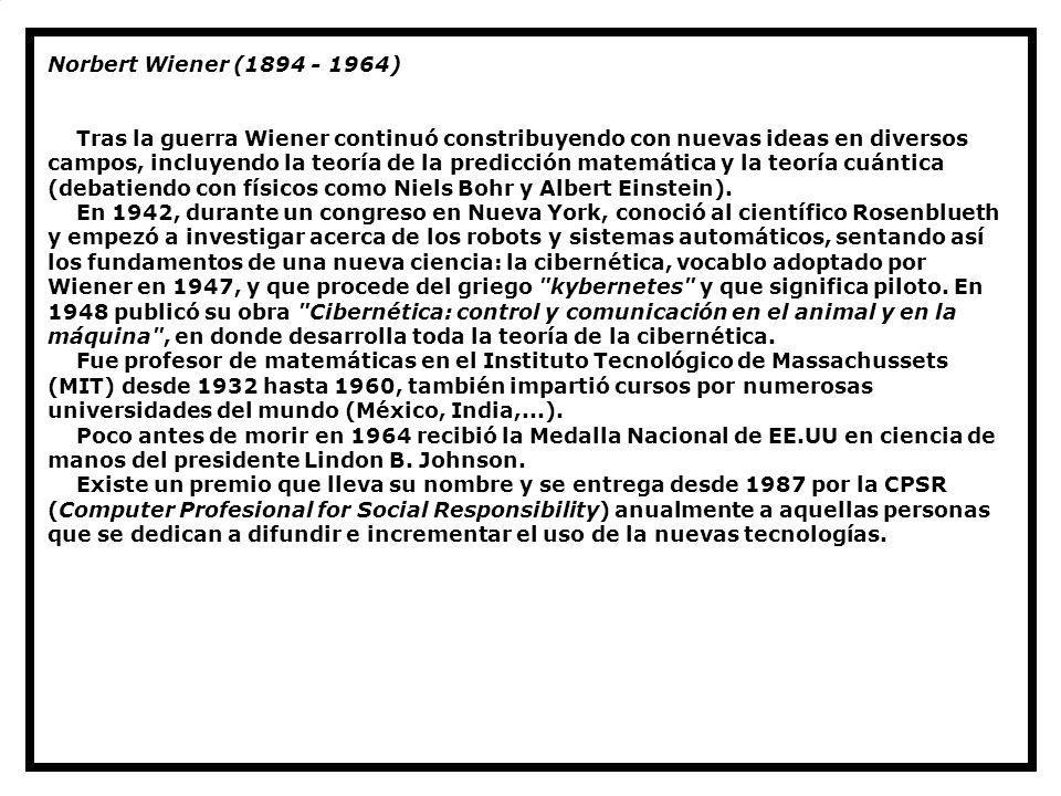 Norbert Wiener (1894 - 1964) Tras la guerra Wiener continuó constribuyendo con nuevas ideas en diversos campos, incluyendo la teoría de la predicción