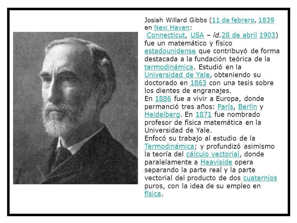 Josiah Willard Gibbs (11 de febrero, 1839 en New Haven:11 de febrero1839New Haven Connecticut, USA – íd.28 de abril 1903) fue un matemático y físico e