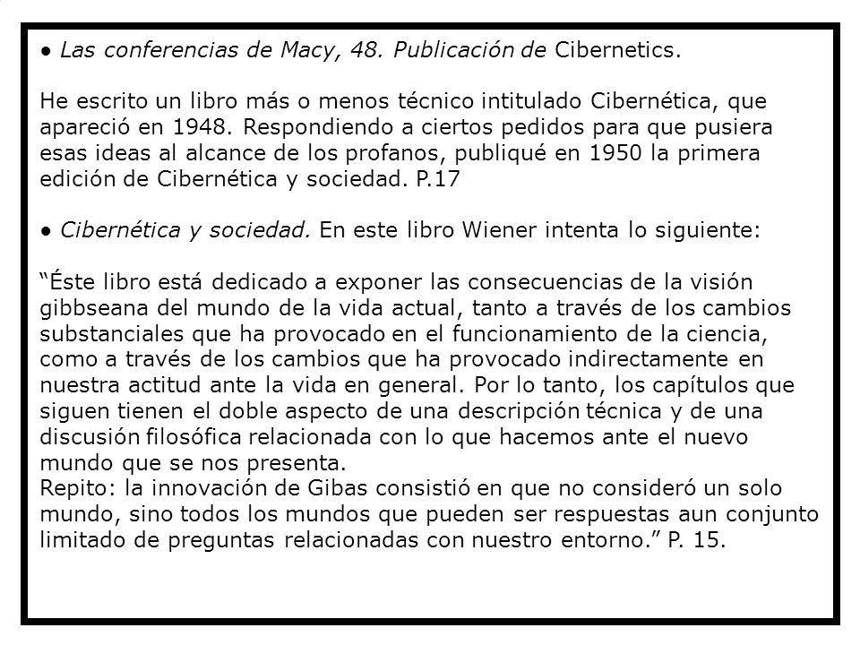 Las conferencias de Macy, 48. Publicación de Cibernetics. He escrito un libro más o menos técnico intitulado Cibernética, que apareció en 1948. Respon