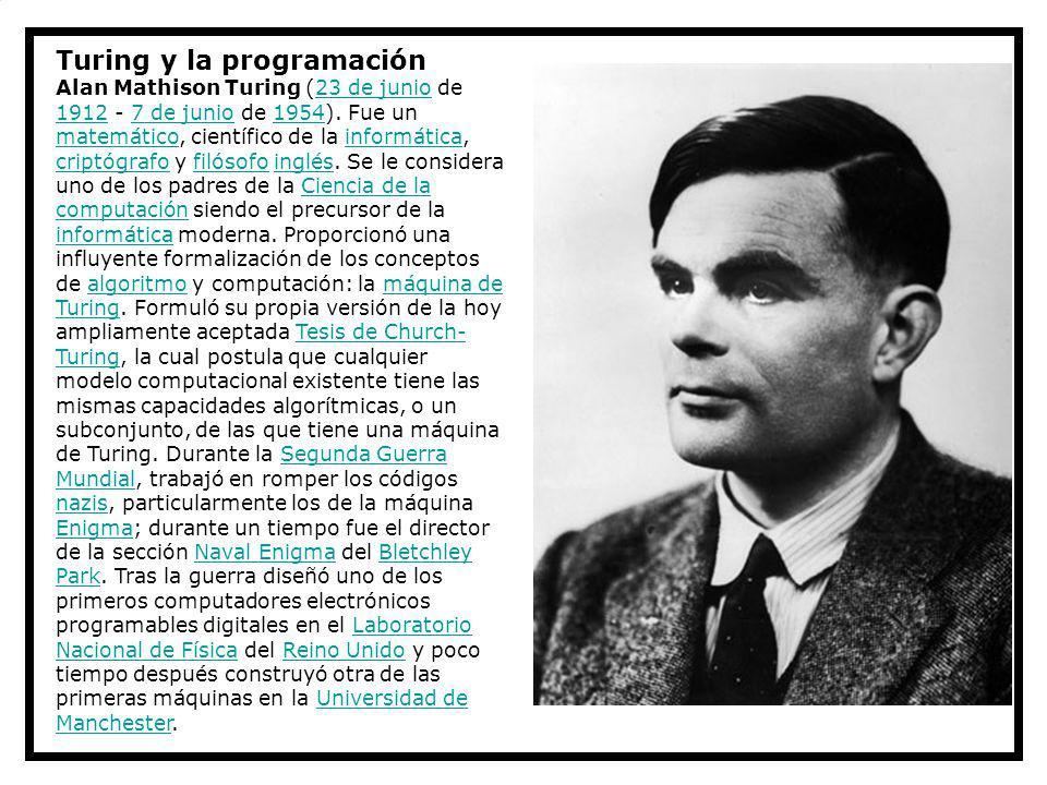 Turing y la programación Alan Mathison Turing (23 de junio de 1912 - 7 de junio de 1954). Fue un matemático, científico de la informática, criptógrafo