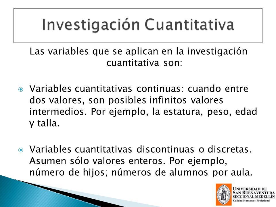 Las variables que se aplican en la investigación cuantitativa son: Variables cuantitativas continuas: cuando entre dos valores, son posibles infinitos