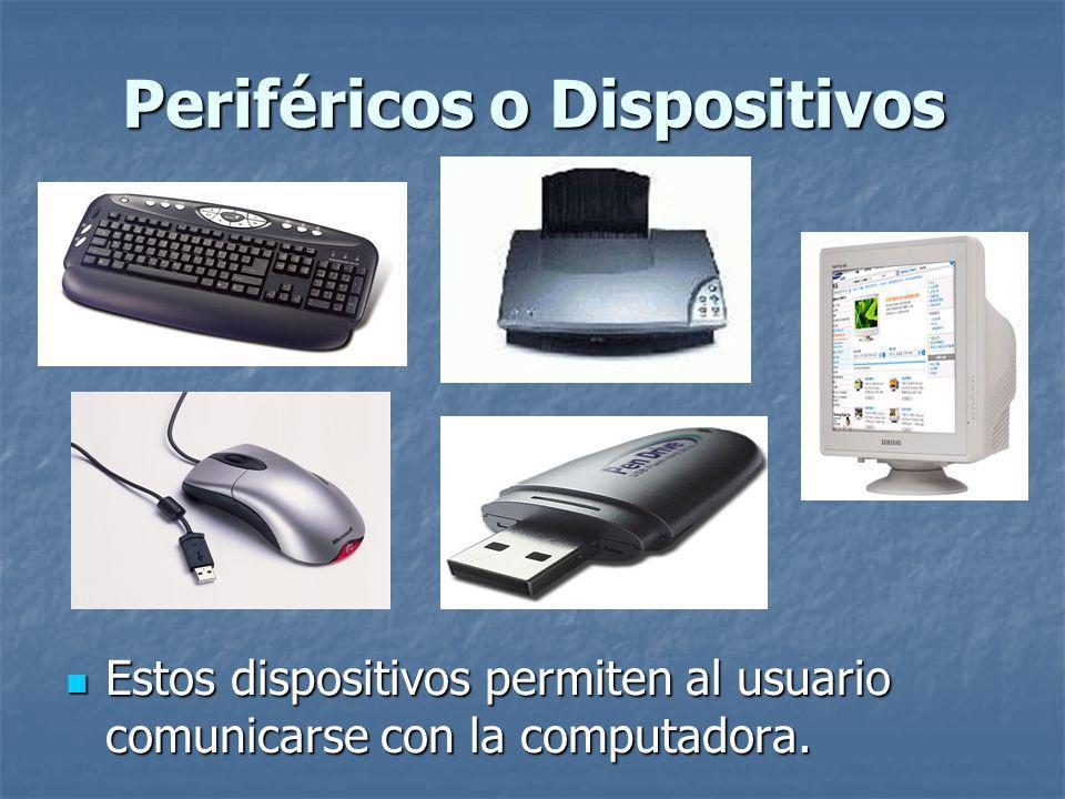 Periféricos o Dispositivos Estos dispositivos permiten al usuario comunicarse con la computadora.