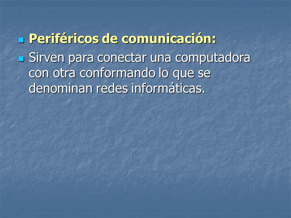 Periféricos de comunicación: Periféricos de comunicación: Sirven para conectar una computadora con otra conformando lo que se denominan redes informáticas.