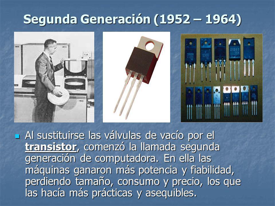 Al sustituirse las válvulas de vacío por el transistor, comenzó la llamada segunda generación de computadora.