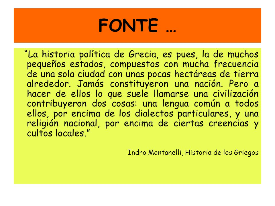 FONTE … La historia política de Grecia, es pues, la de muchos pequeños estados, compuestos con mucha frecuencia de una sola ciudad con unas pocas hect