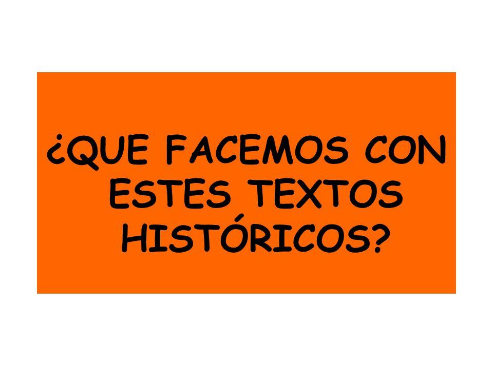 ¿QUE FACEMOS CON ESTES TEXTOS HISTÓRICOS?