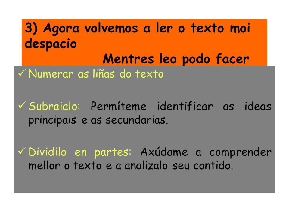 3) Agora volvemos a ler o texto moi despacio Mentres leo podo facer Numerar as liñas do texto Subraialo: Permíteme identificar as ideas principais e a