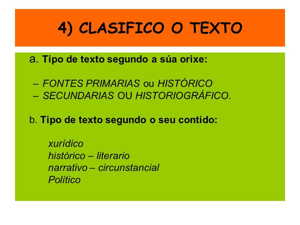 4) CLASIFICO O TEXTO a. Tipo de texto segundo a súa orixe: –FONTES PRIMARIAS ou HISTÓRICO –SECUNDARIAS OU HISTORIOGRÁFICO. b. Tipo de texto segundo o