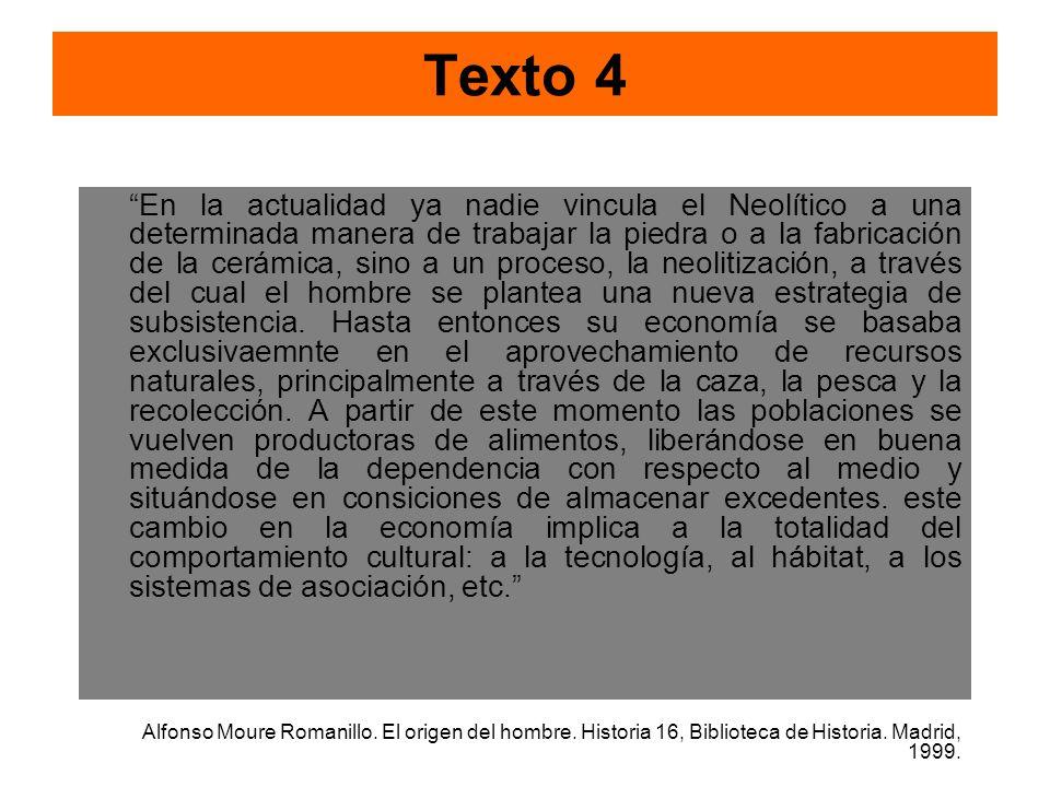 Texto 4 En la actualidad ya nadie vincula el Neolítico a una determinada manera de trabajar la piedra o a la fabricación de la cerámica, sino a un pro