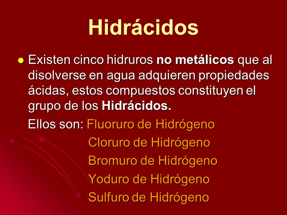 Nomenclatura de los Hidrácidos: Se agrega el sufijo Hídrico al nombre del no metal anteponiendo la palabra ácido Se agrega el sufijo Hídrico al nombre del no metal anteponiendo la palabra ácido