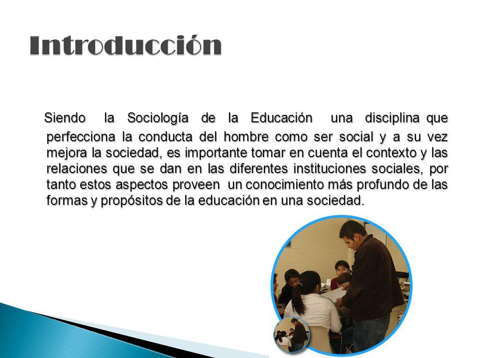 Siendo la Sociología de la Educación una disciplina que perfecciona la conducta del hombre como ser social y a su vez mejora la sociedad, es important