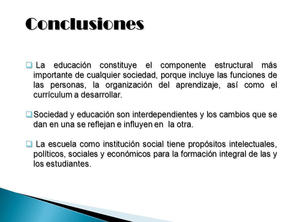 Conclusiones L La educación constituye el componente estructural más importante de cualquier sociedad, porque incluye las funciones de las personas, l