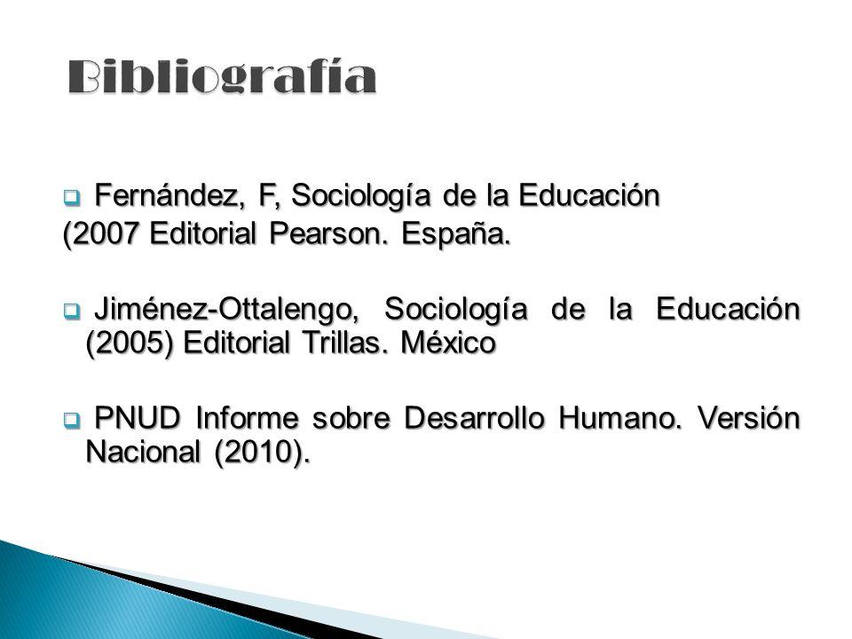 Fernández, F, Sociología de la Educación Fernández, F, Sociología de la Educación (2007 Editorial Pearson. España. Jiménez-Ottalengo, Sociología de la