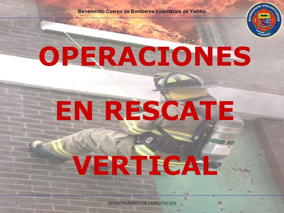 OPERACIONES EN RESCATE VERTICAL Benem é rito Cuerpo de Bomberos Voluntarios de Yumbo DEPARTAMENTO DE CAPACITACIÓN TR – 1