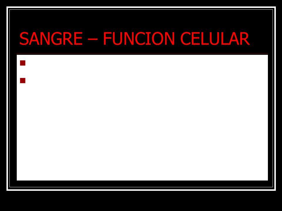 SANGRE – FUNCION CELULAR Transporte de gases (O2 y CO2) Distribución de células de defensa (inmunidad cel