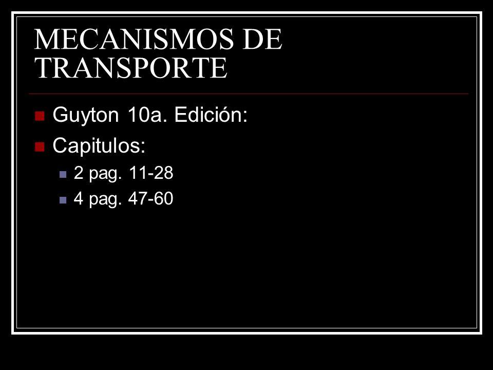 MECANISMOS DE TRANSPORTE Guyton 10a. Edición: Capitulos: 2 pag. 11-28 4 pag. 47-60