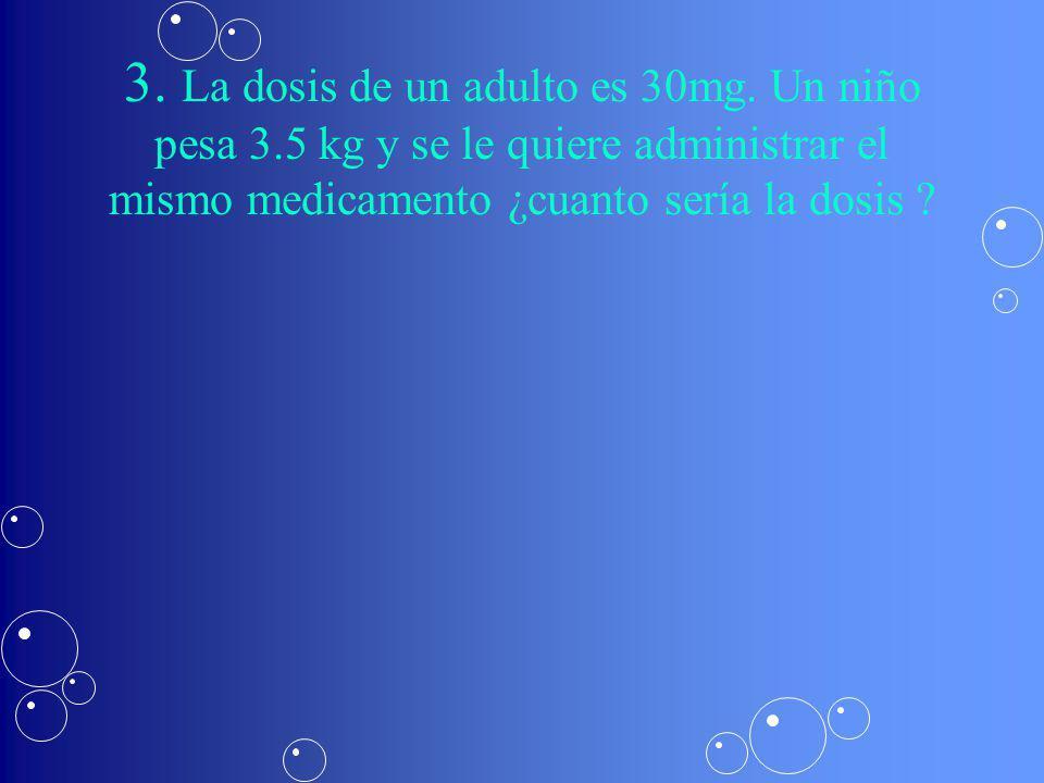 3.La dosis de un adulto es 30mg.