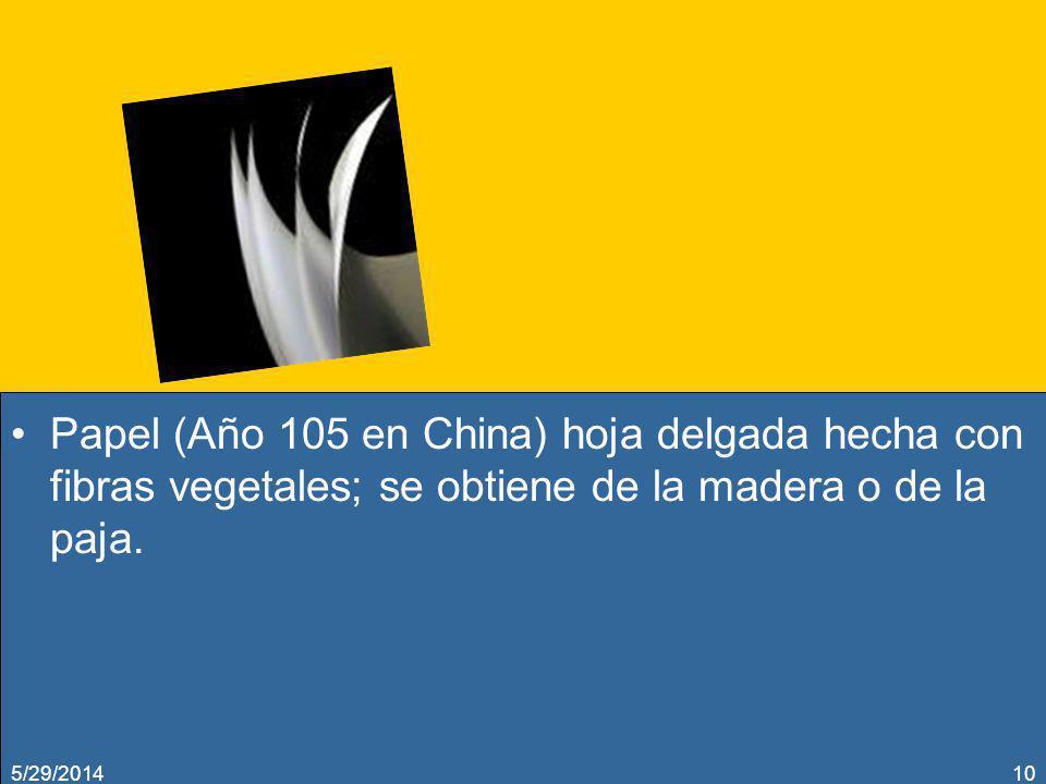 Papel (Año 105 en China) hoja delgada hecha con fibras vegetales; se obtiene de la madera o de la paja. 5/29/201410
