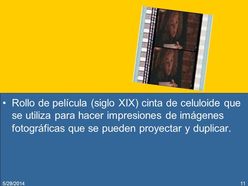 Rollo de película (siglo XIX) cinta de celuloide que se utiliza para hacer impresiones de imágenes fotográficas que se pueden proyectar y duplicar. 5/