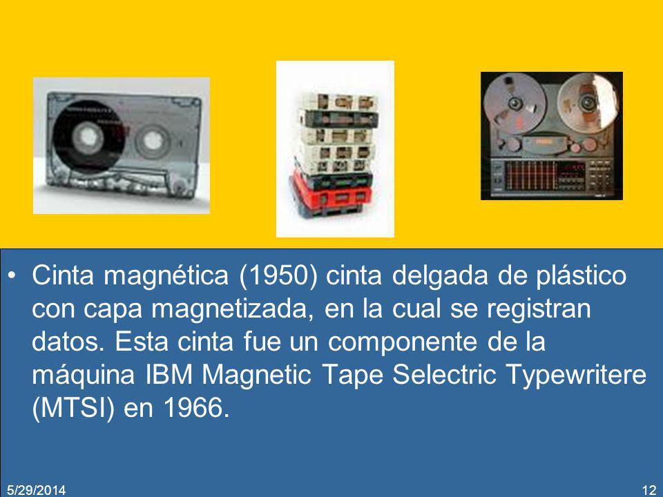 Cinta magnética (1950) cinta delgada de plástico con capa magnetizada, en la cual se registran datos. Esta cinta fue un componente de la máquina IBM M