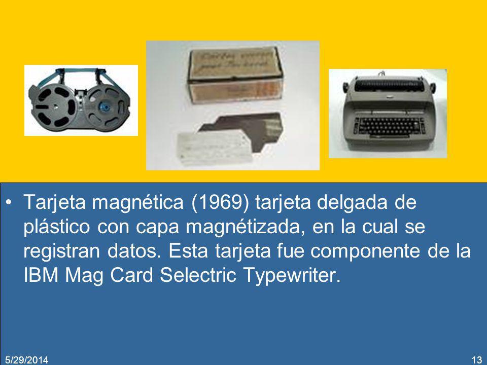 Tarjeta magnética (1969) tarjeta delgada de plástico con capa magnétizada, en la cual se registran datos. Esta tarjeta fue componente de la IBM Mag Ca