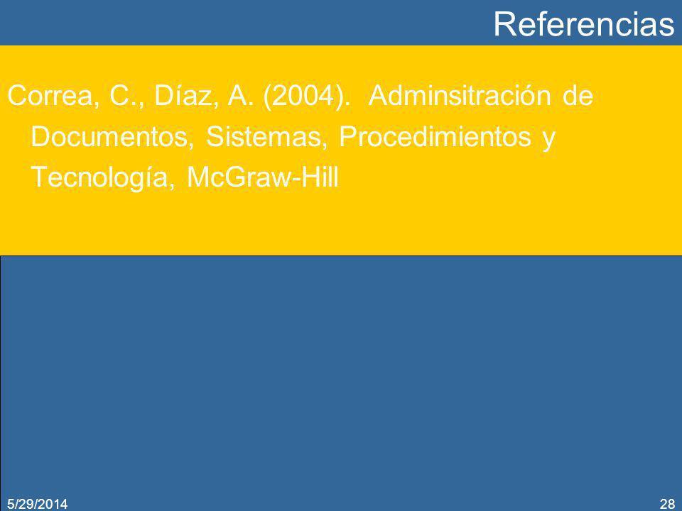 Referencias Correa, C., Díaz, A. (2004). Adminsitración de Documentos, Sistemas, Procedimientos y Tecnología, McGraw-Hill 5/29/201428