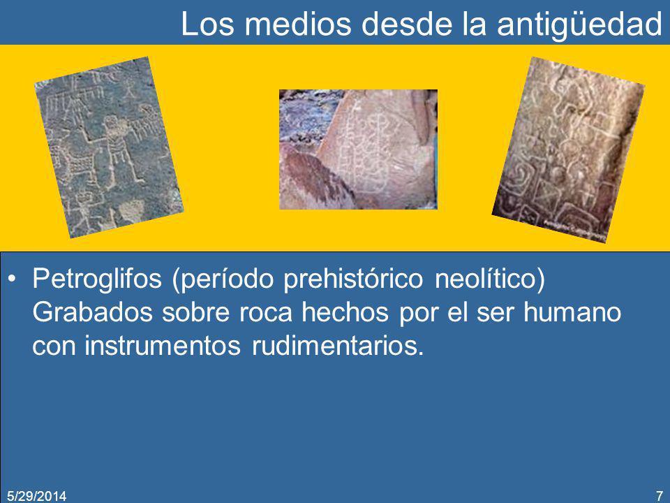 Los medios desde la antigüedad Petroglifos (período prehistórico neolítico) Grabados sobre roca hechos por el ser humano con instrumentos rudimentario