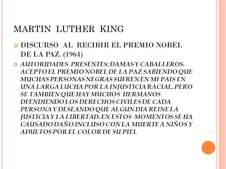 MARTIN LUTHER KING DISCURSO AL RECIBIR EL PREMIO NOBEL DE LA PAZ. (1964) AUTORIDADES PRESENTES; DAMAS Y CABALLEROS. ACEPTO EL PREMIO NOBEL DE LA PAZ S