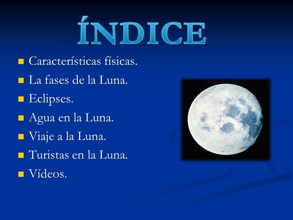 Características físicas. La fases de la Luna. Eclipses. Agua en la Luna. Viaje a la Luna. Turistas en la Luna. Vídeos.