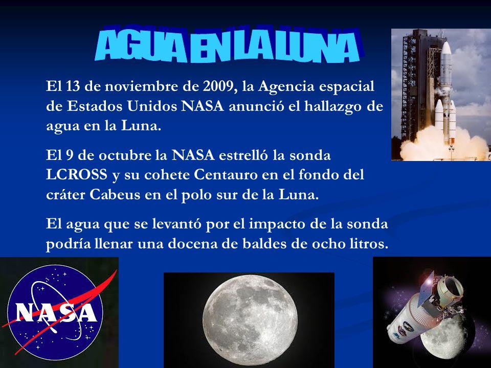 El 13 de noviembre de 2009, la Agencia espacial de Estados Unidos NASA anunció el hallazgo de agua en la Luna. El 9 de octubre la NASA estrelló la son