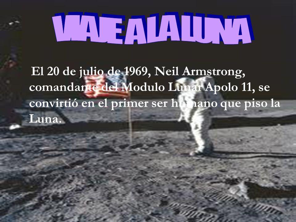 El 20 de julio de 1969, Neil Armstrong, comandante del Modulo Lunar Apolo 11, se convirtió en el primer ser humano que piso la Luna.