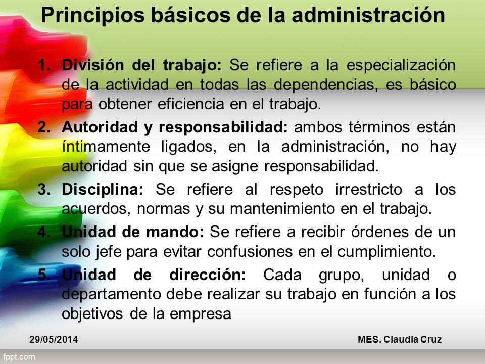 Principios básicos de la administración 1.División del trabajo: Se refiere a la especialización de la actividad en todas las dependencias, es básico para obtener eficiencia en el trabajo.