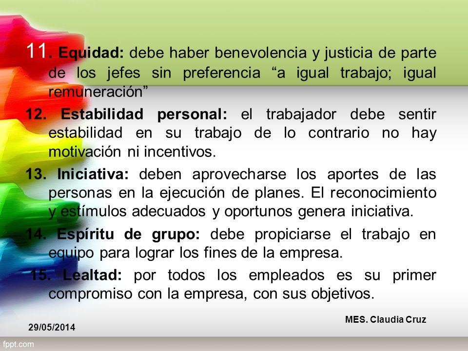 11. Equidad: debe haber benevolencia y justicia de parte de los jefes sin preferencia a igual trabajo; igual remuneración 12. Estabilidad personal: el
