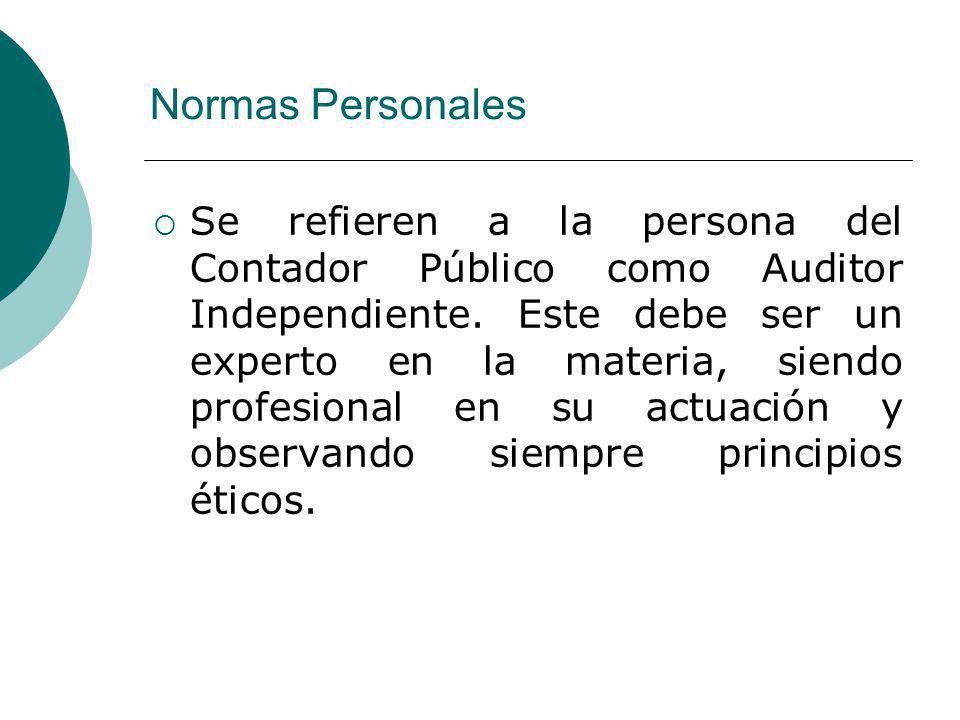 Normas Personales Se refieren a la persona del Contador Público como Auditor Independiente.
