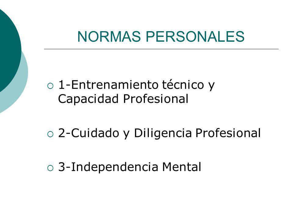 NORMAS PERSONALES 1-Entrenamiento técnico y Capacidad Profesional 2-Cuidado y Diligencia Profesional 3-Independencia Mental