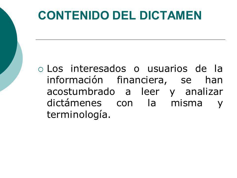 CONTENIDO DEL DICTAMEN Los interesados o usuarios de la información financiera, se han acostumbrado a leer y analizar dictámenes con la misma y terminología.